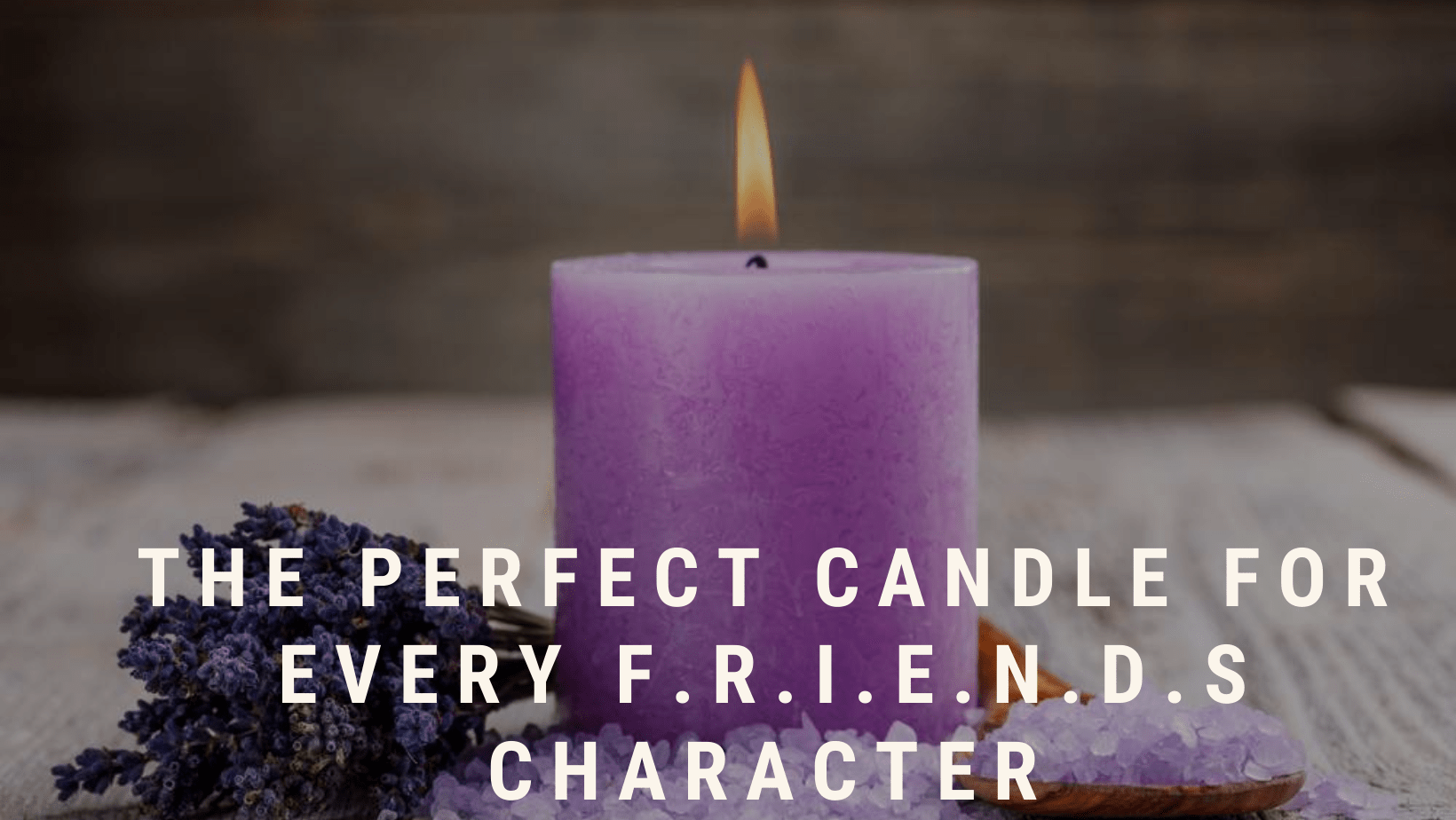 The perfect candle for every F.R.I.E.N.D.S character
